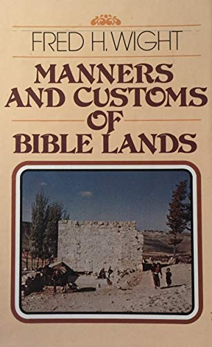 Manners and Customs of Bible Lands: Wight, Fred H.