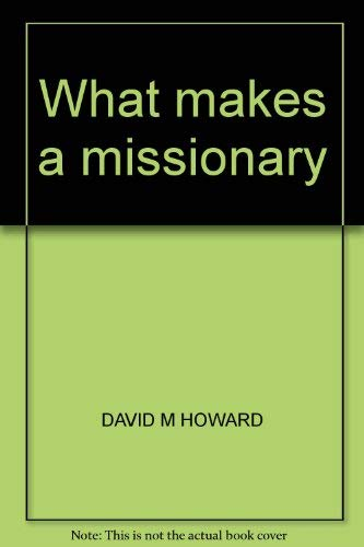 What makes a missionary: David M Howard