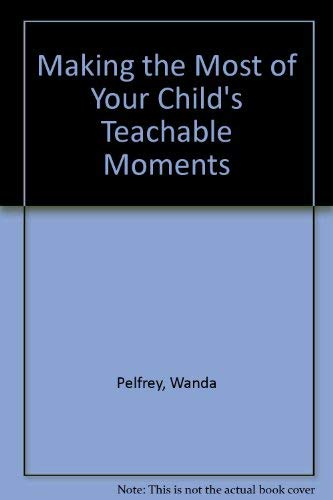 9780802452054: Making the Most of Your Child's Teachable Moments