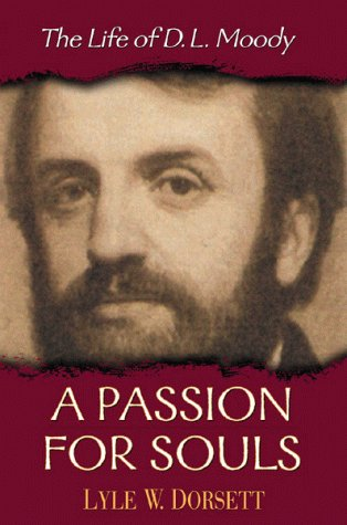 A Passion for Souls : The Life of D.L. Moody: Lyle Dorsett, Lyle W. Dorsett