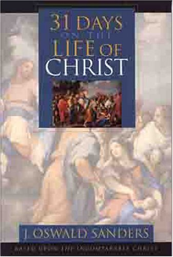 9780802452498: 31 Days On the Life of Christ: Based Upon the Incomparable Christ