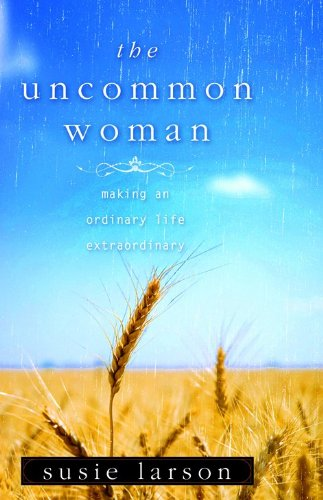 9780802452795: The Uncommon Woman: Making an Ordinary Life Extraordinary