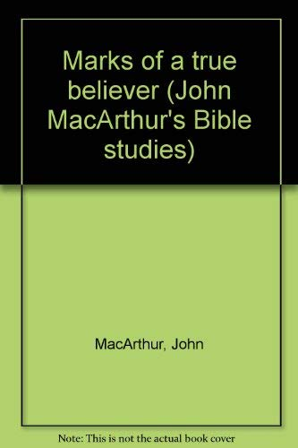 Marks of a True Believer: I John 2:18 - 4:21 (John MacArthur's Bible Studies) (0802453120) by John MacArthur