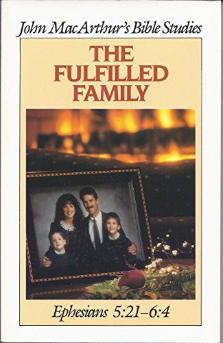 The Fulfilled Family (John MacArthur Bible Studies): MacArthur, John