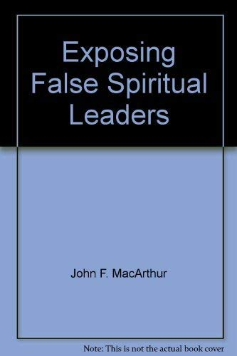 Exposing false spiritual leaders (John MacArthur's Bible studies) (0802453457) by John MacArthur