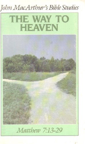 The Way to Heaven: Matthew 7:13-29 (John MacArthur's Bible Studies) (0802453570) by John MacArthur