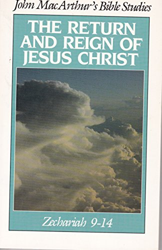 The Return and Reign of Jesus Christ: Zechariah 9-14 (John MacArthur's Bible Studies) (0802453589) by John MacArthur