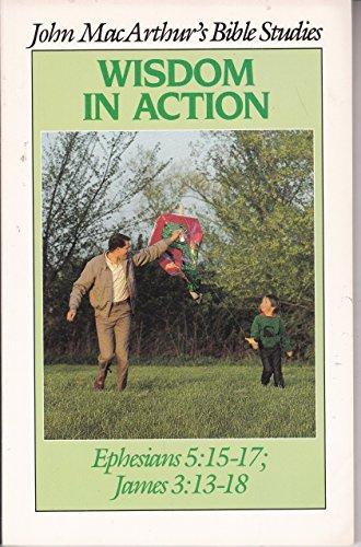 Wisdom in action (John MacArthur's Bible studies): MacArthur, John