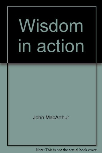 Wisdom in action (John MacArthur's Bible studies) (0802453597) by John MacArthur
