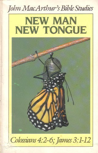 New man, new tongue: [Colossians 4:2-6, James 3:1-12] (John MacArthur's Bible studies): ...