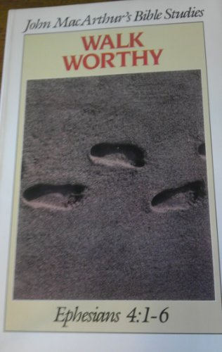 Walk Worthy: Ephesians 4:1-6 (John MacArthur's Bible Studies) (0802453783) by John MacArthur