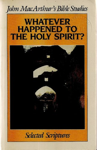 9780802453877: Whatever happened to the Holy Spirit? (John MacArthur's Bible studies)