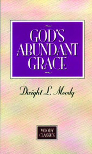 God's Abundant Grace (Moody Classics) (0802454321) by Dwight L. Moody