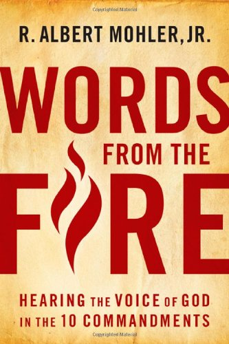 Words From the Fire: Hearing the Voice of God in the 10 Commandments (0802454887) by R. Albert Mohler Jr.