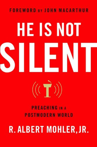 He Is Not Silent: Preaching in a Postmodern World (0802454895) by R. Albert Mohler Jr.