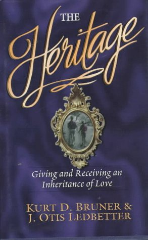 The Heritage: Giving and Receiving an Inheritance: Bruner, Kurt D.,