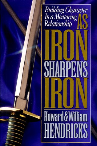 9780802456267: As Iron Sharpens Iron: Building Character in a Mentoring Relationship