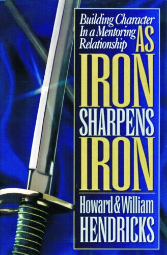 9780802456311: As Iron Sharpens Iron: Building Character in a Mentoring Relationship