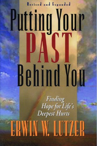 Putting Your Past Behind You: Finding Hope for Life's Deepest Hurts (0802456448) by Erwin W. Lutzer
