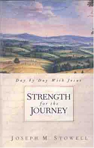 Strength for the Journey: Day-by-Day with Jesus (0802456456) by Stowell, Joseph M.