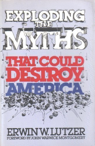 Exploding the myths that could destroy America: Lutzer, Erwin W