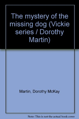 The mystery of the missing dog (Vickie series / Dorothy Martin) (0802457045) by Dorothy McKay Martin