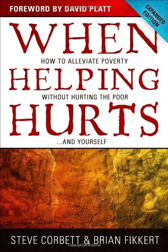 9780802457066: When Helping Hurts: How to Alleviate Poverty Without Hurting the Poor . . . and Yourself
