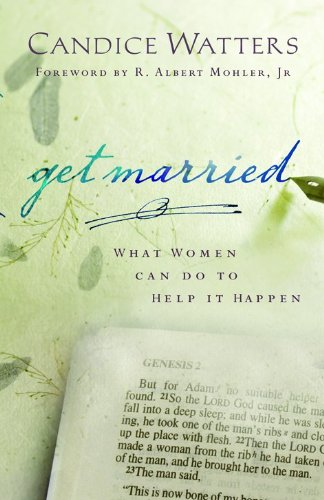 9780802458292: Get Married: What Women Can Do to Help It Happen
