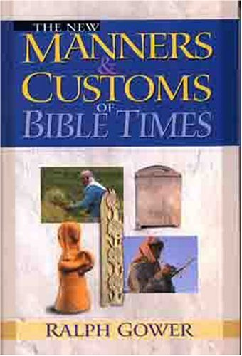 New Manners and Customs of Bible Times: Wight, Fred H.;Gower, Ralph