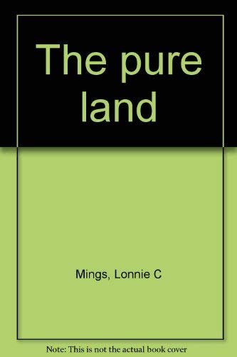 The pure land: Mings, Lonnie C