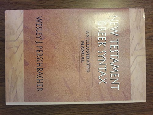 9780802460448: New Testament Greek Syntax: An Illustrated Manual (English, Ancient Greek and Ancient Greek Edition)