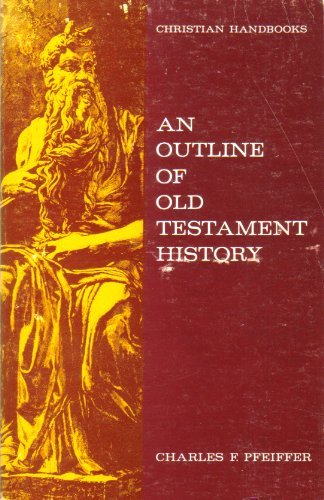 An Outline of Old Testament History: Charles Pfeiffer