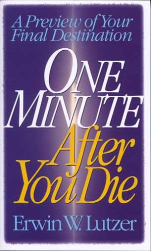 One Minute After You Die: A Preview of Your Final Destination (0802463126) by Erwin W. Lutzer