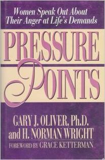 Pressure Points: Women Speak Out About Their Anger at Life's Demands (0802463207) by Gary J. Oliver; H. Norman Wright