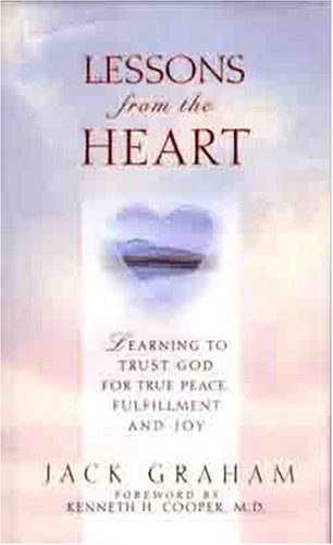 Lessons From The Heart: Learning To Trust God For True Peace, Fulfillment and Joy (0802464912) by Graham, Jack