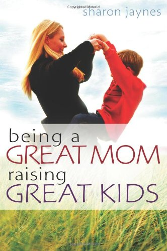 9780802465320: Being a Great Mom, Raising Great Kids