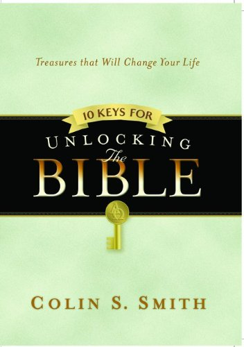 10 Keys for Unlocking the Bible (Ten Keys Unlocking the Bible) (9780802465474) by Colin S. Smith