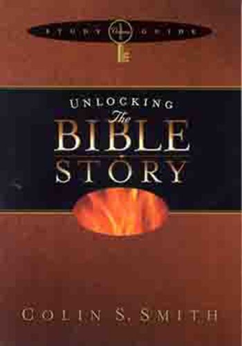 Unlocking the Bible Story Study Guide Volume 1 (Unlocking: Bible Studies) (9780802465511) by Colin S. Smith