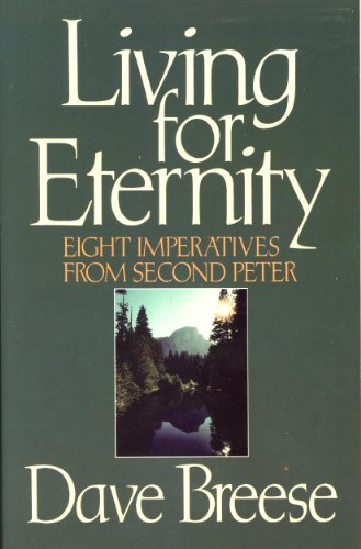 Living for eternity: Eight imperatives from second Peter (080246632X) by Dave Breese