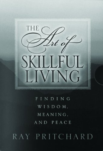 The Art of Skillful Living: Finding Wisdom, Meaning, and Peace (0802466974) by Ray Pritchard