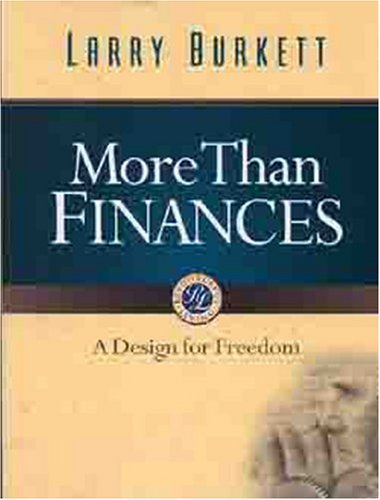 More Than Finances: A Design for Freedom: Burkett, Larry