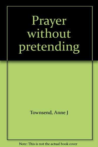 Prayer without pretending: Anne J Townsend