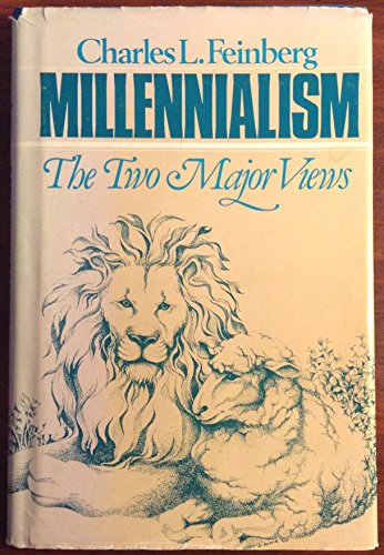 Millennialism, the two major views: The premillennial and amillennial systems of Biblical ...