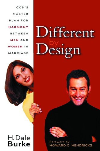 Different By Design: God's Master Plan for Harmony Between Men and Women in Marriage (0802470467) by H. Dale Burke