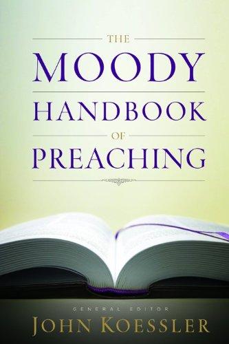 The Moody Handbook of Preaching: John Koessler (editor),