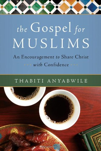 9780802471116: The Gospel for Muslims: An Encouragement to Share Christ with Confidence