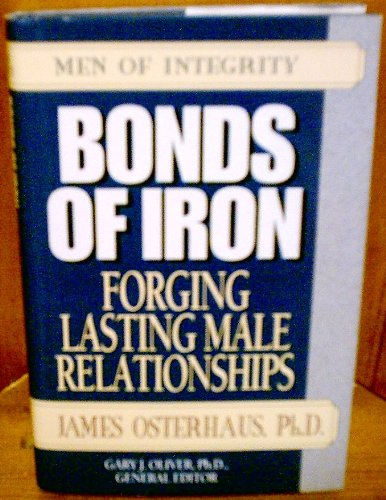 9780802471291: Bonds of Iron: Forging Lasting Male Relationships (Men of Integrity Series)