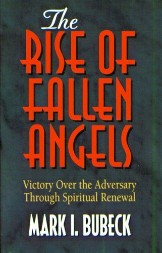 9780802471895: The Rise of Fallen Angels: Victory over the Adversary Through Spiritual Renewal