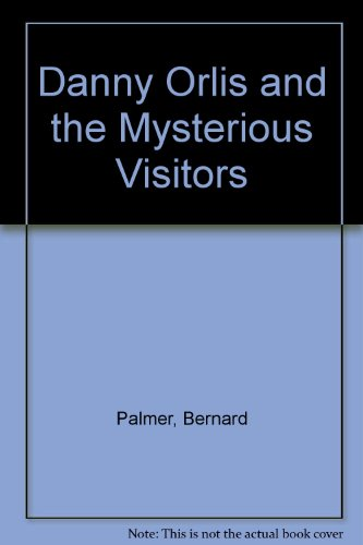 Danny Orlis and the Mysterious Visitors: Palmer, Bernard