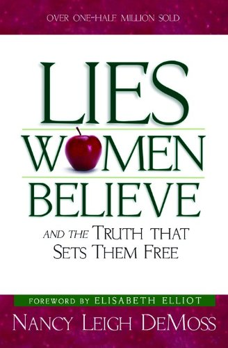Lies Women Believe : And the Truth That Sets Them Free: Nancy Leigh DeMoss; Nancy DeMoss Wolgemuth